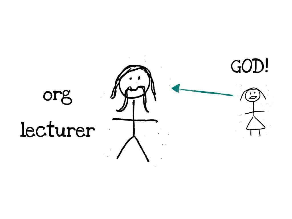 org lecturer GOD!