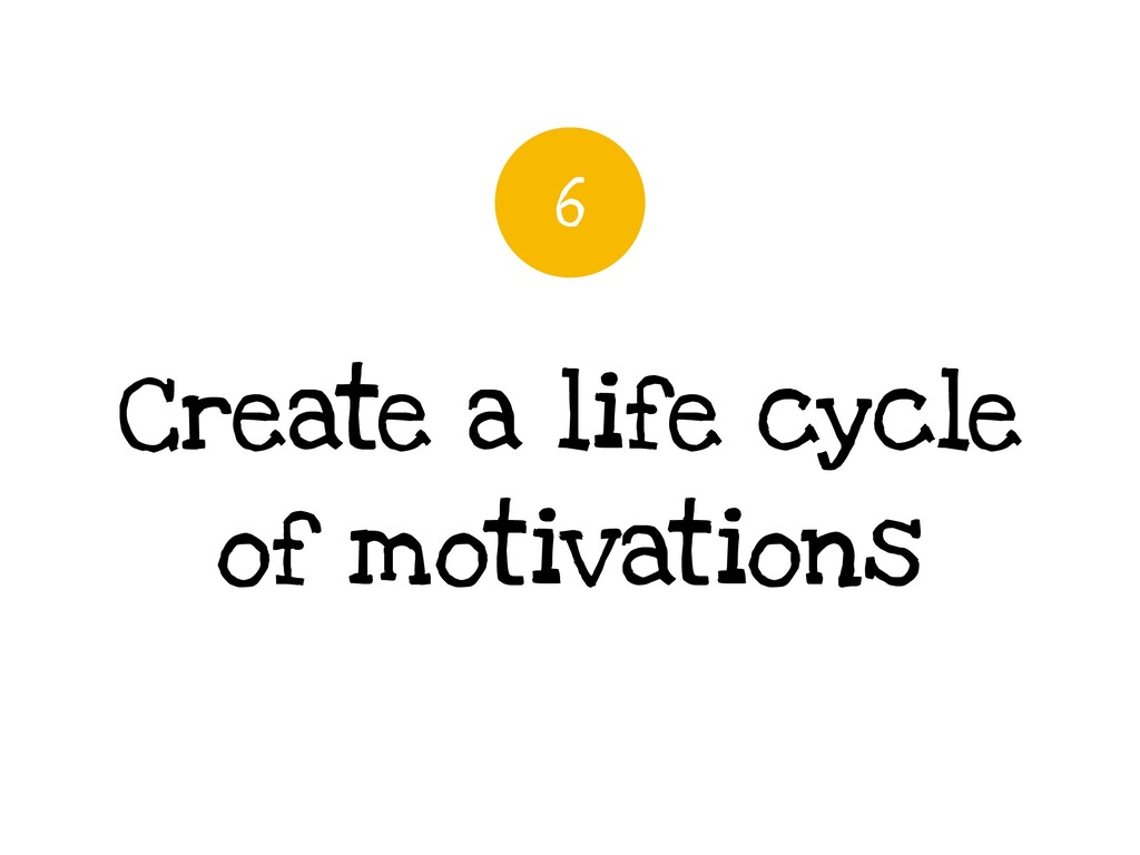 Create a life cycle of motivations 6