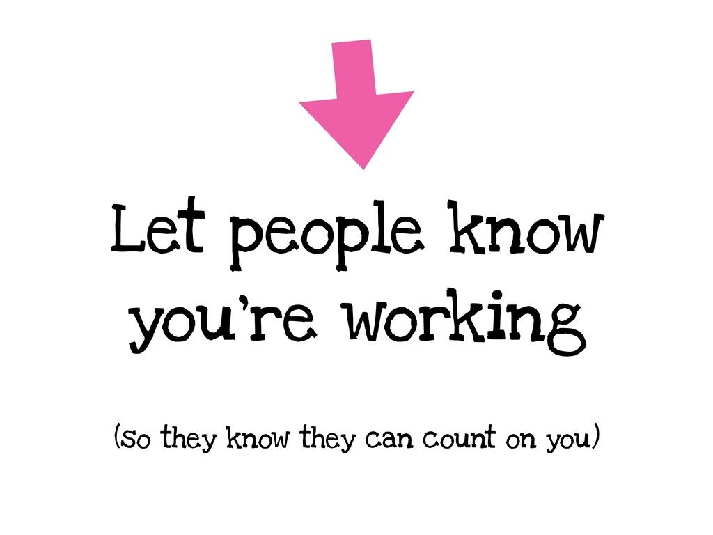 Let people know you're working (so they know th...