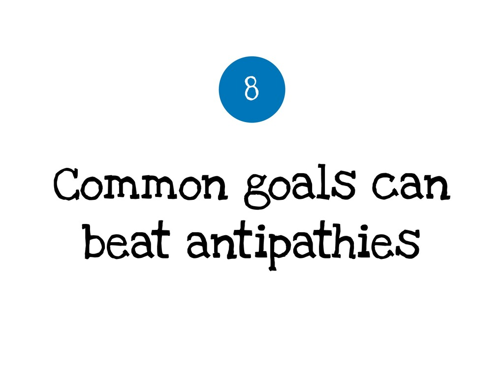 Common goals can beat antipathies 8