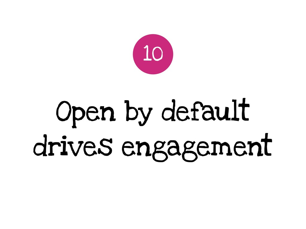 Open by default drives engagement 10