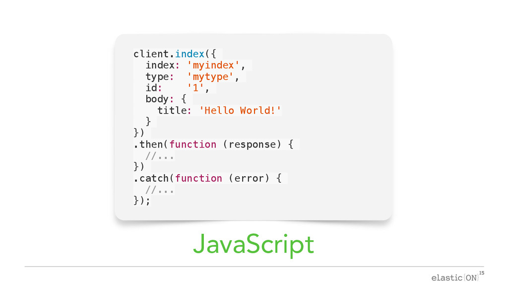 { } client.index({ index: 'myindex', type: 'myt...