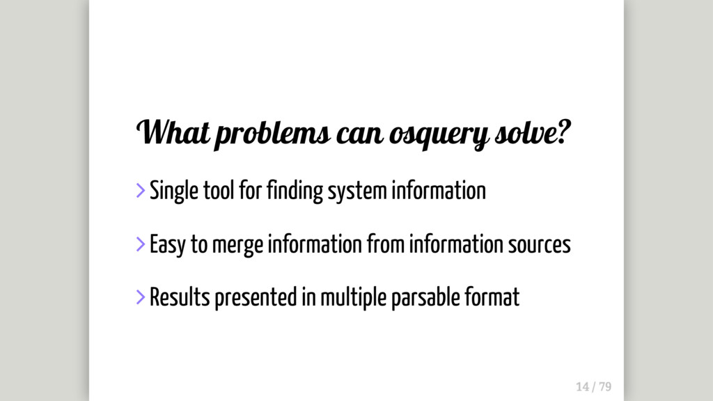 What problems can osquery solve?  Single tool ...