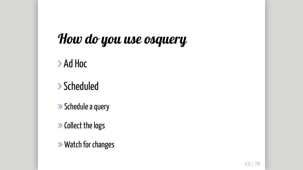 How do you use osquery  Ad Hoc  Scheduled  S...