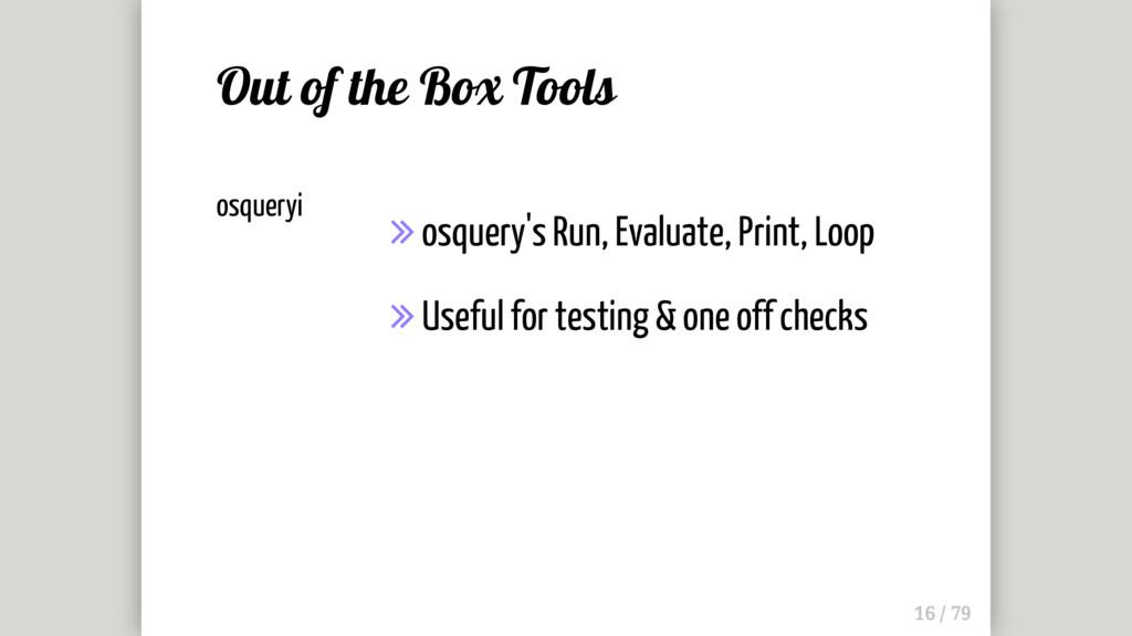 osqueryi  osquery's Run, Evaluate, Print, Loop...