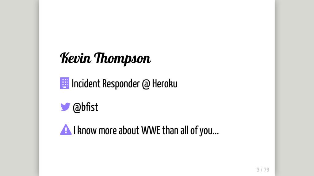 Kevin Thompson  Incident Responder @ Heroku  ...