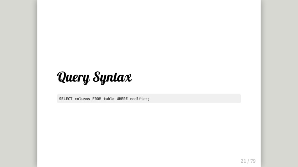 Query Syntax SELECT columns FROM table WHERE mo...