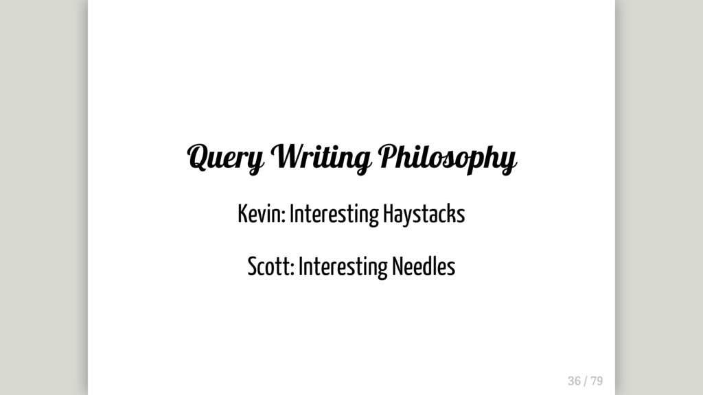 Query Writing Philosophy Kevin: Interesting Hay...