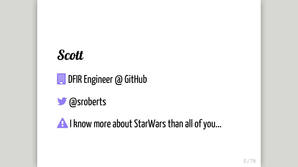 Scott  DFIR Engineer @ GitHub  @sroberts  I ...