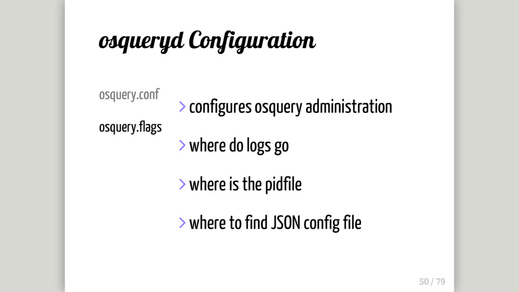 osquery.conf osquery.flags  configures osquery...