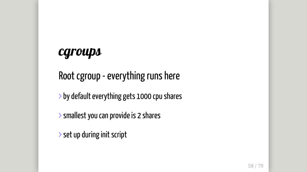 cgroups Root cgroup - everything runs here  by...
