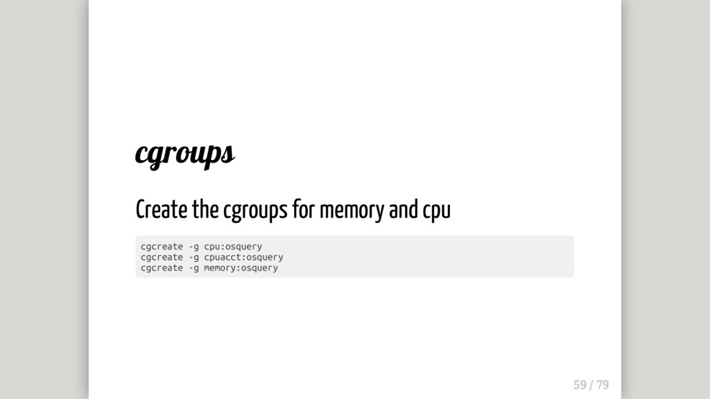 cgroups Create the cgroups for memory and cpu c...