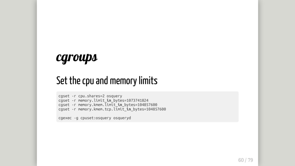 cgroups Set the cpu and memory limits cgset -r ...