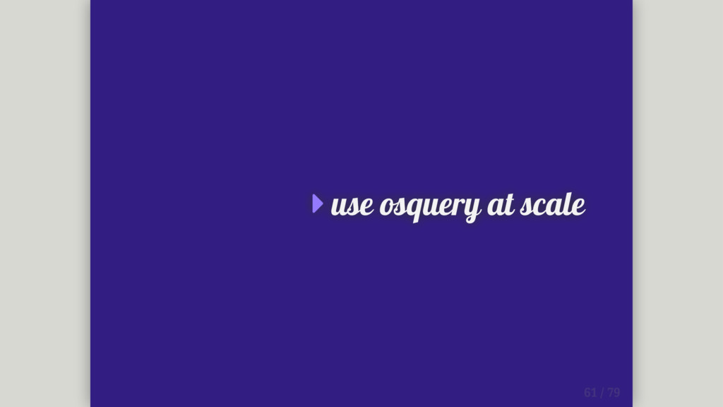  use osquery at scale