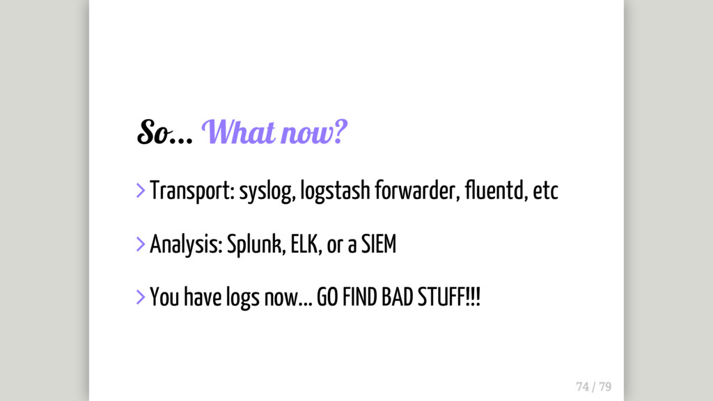 So... What now?  Transport: syslog, logstash f...