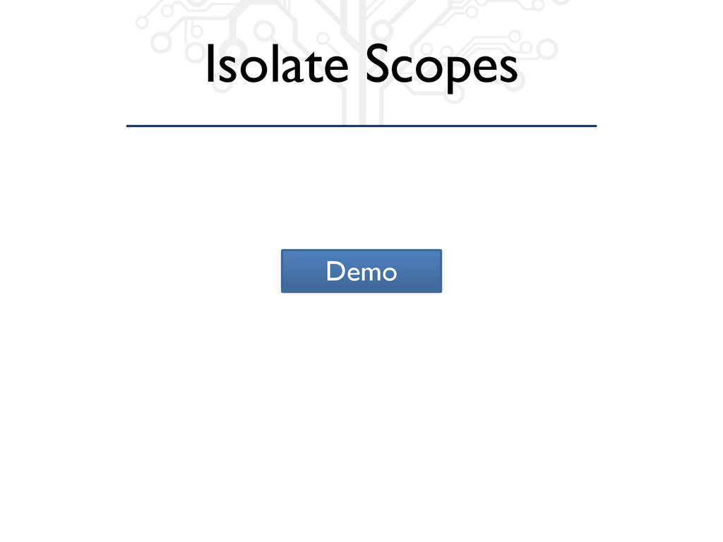 Isolate Scopes Demo