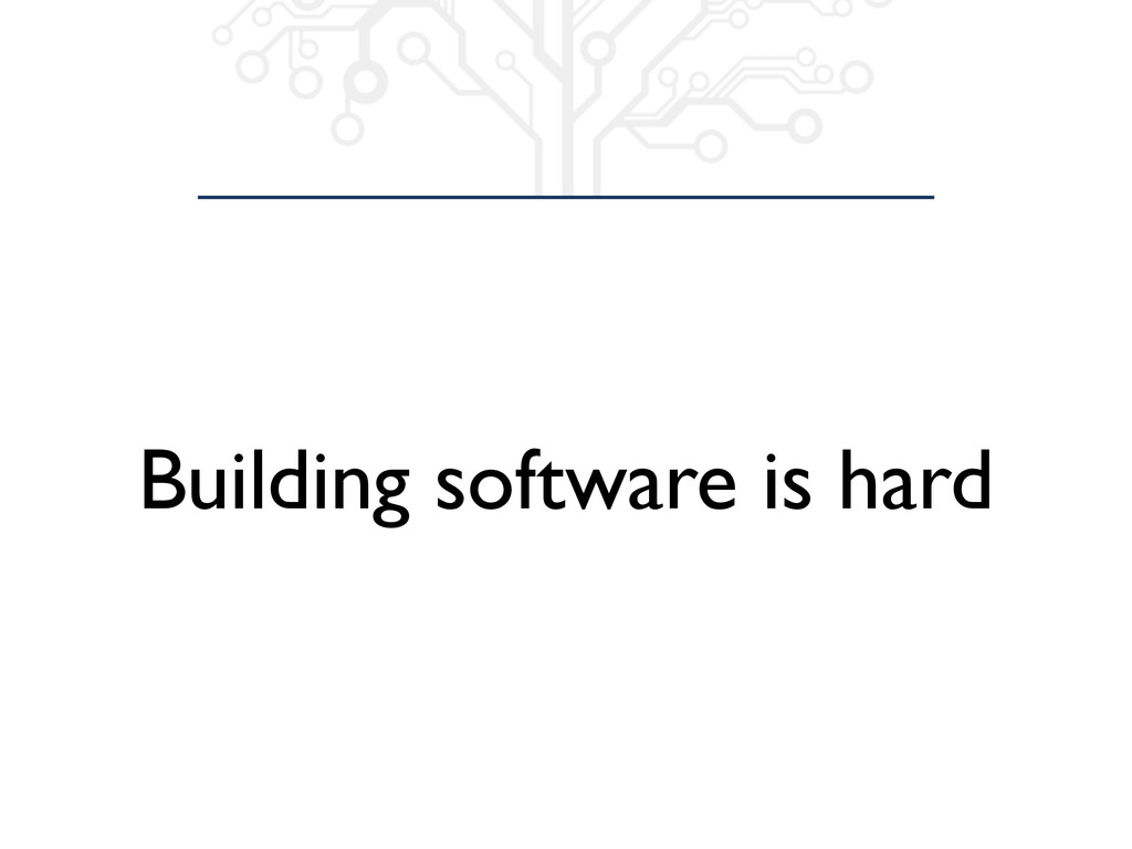 Building software is hard