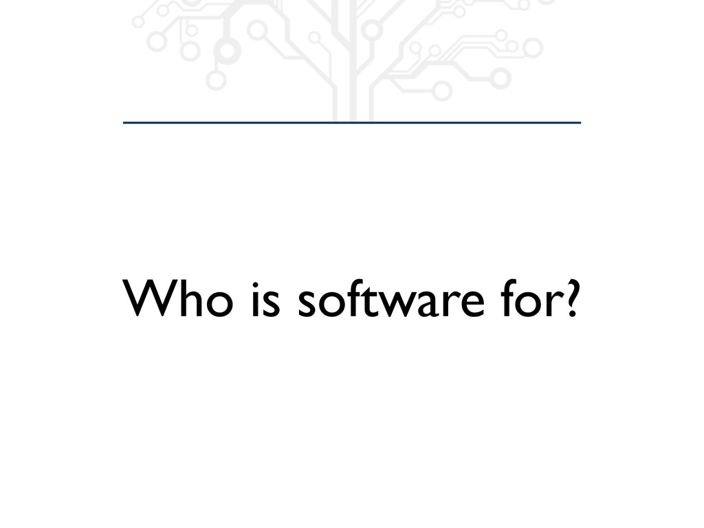 Who is software for?