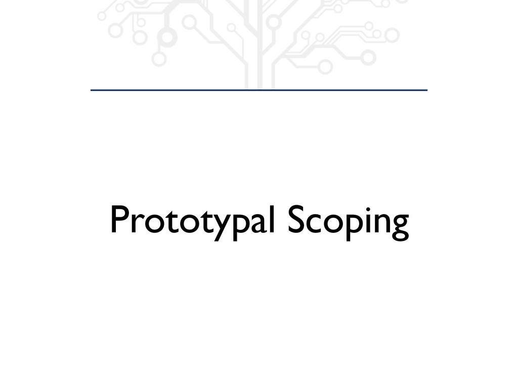 Prototypal Scoping
