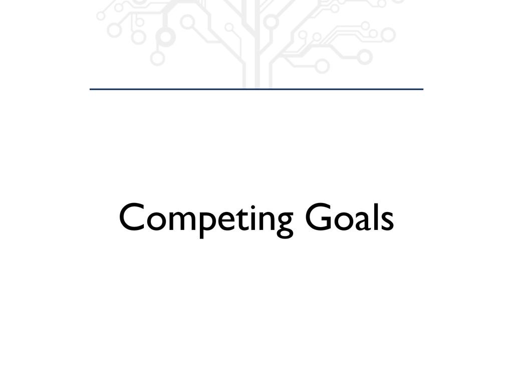 Competing Goals