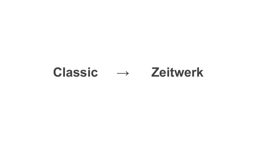 Zeitwerk Classic →