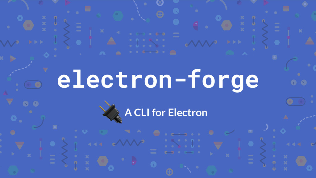 electron-forge A CLI for Electron