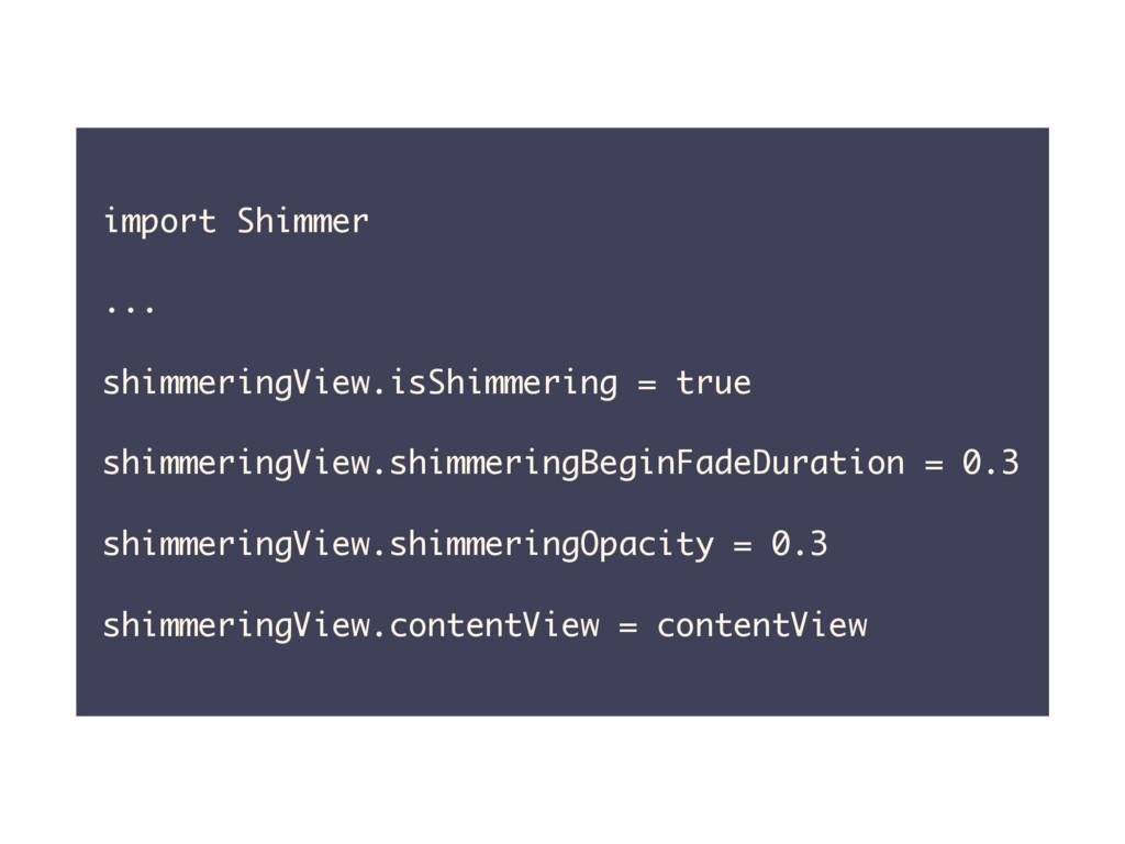 import Shimmer ... shimmeringView.isShimmering ...
