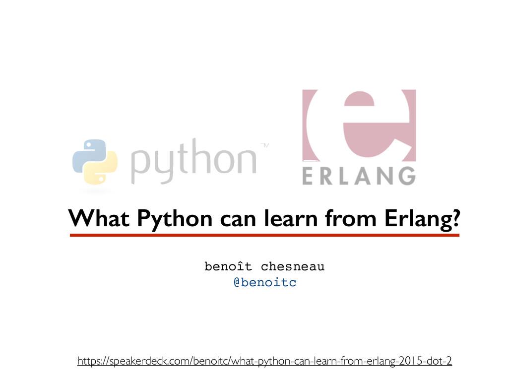 benoît chesneau @benoitc What Python can learn ...