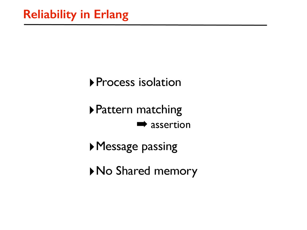 Reliability in Erlang ‣Pattern matching ‣Proces...