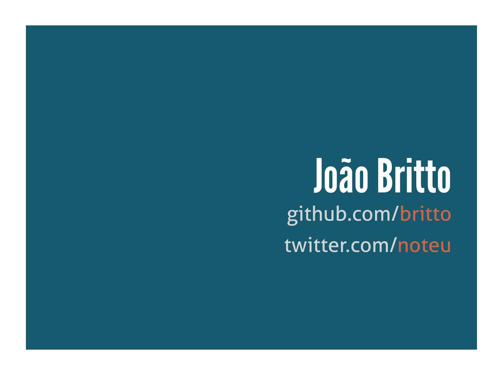 github.com/britto João Britto twitter.com/noteu