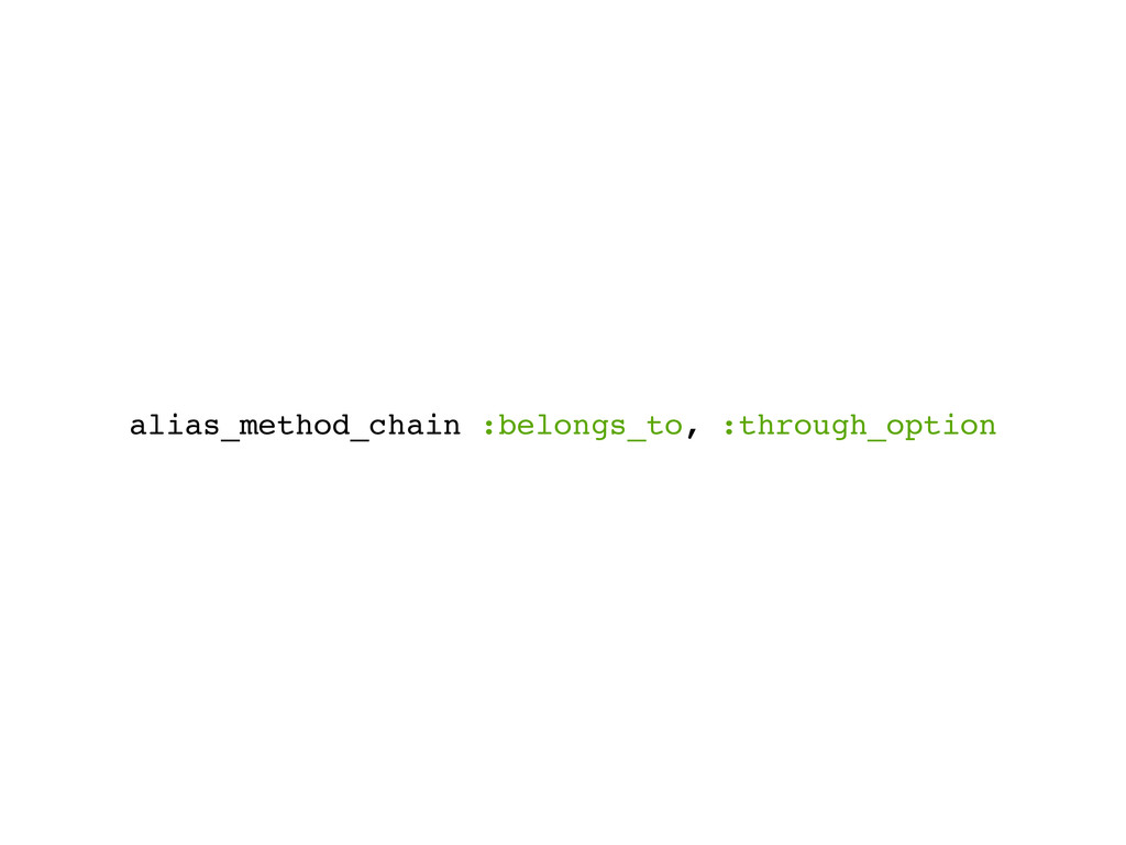 alias_method_chain :belongs_to, :through_option