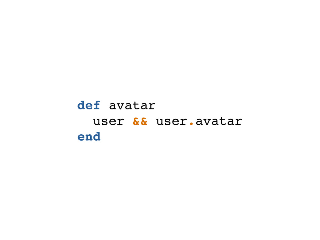 def avatar user && user.avatar end