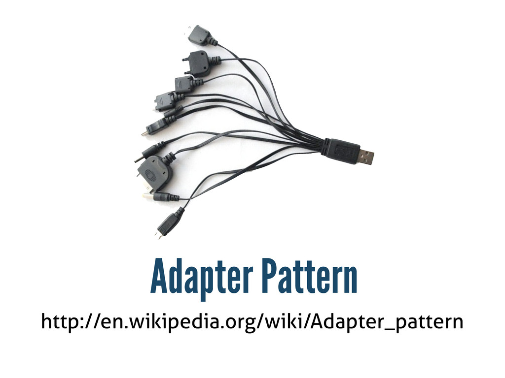 http://en.wikipedia.org/wiki/Adapter_pattern Ad...