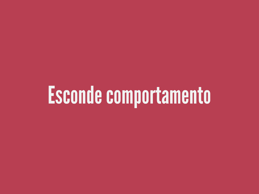 Esconde comportamento