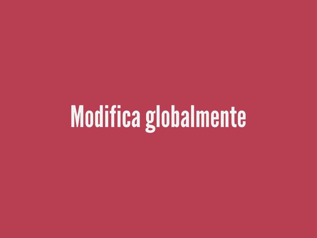 Modifica globalmente