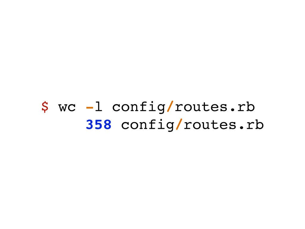 $ wc -l config/routes.rb 358 config/routes.rb