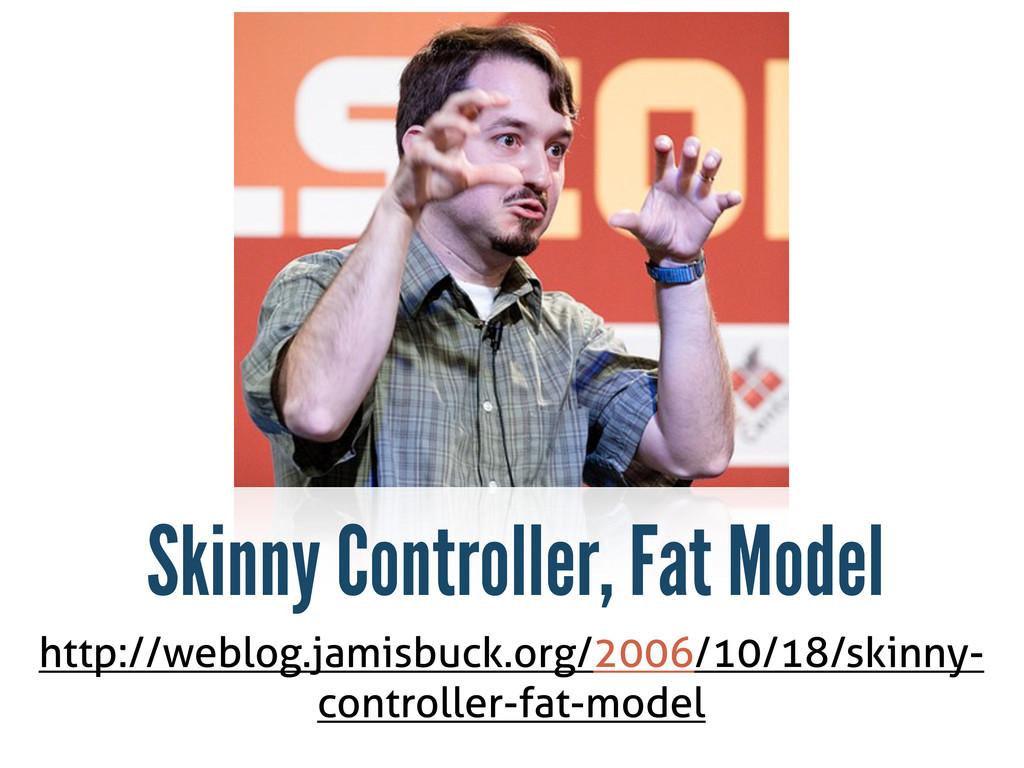 http://weblog.jamisbuck.org/2006/10/18/skinny- ...