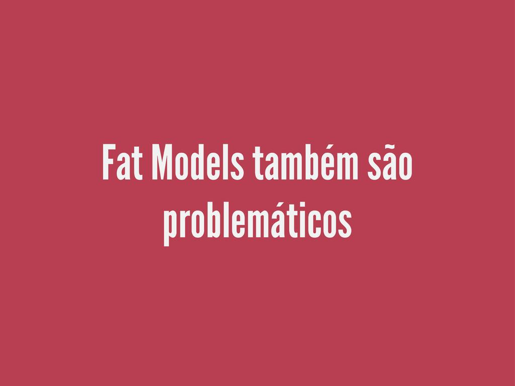 Fat Models também são problemáticos