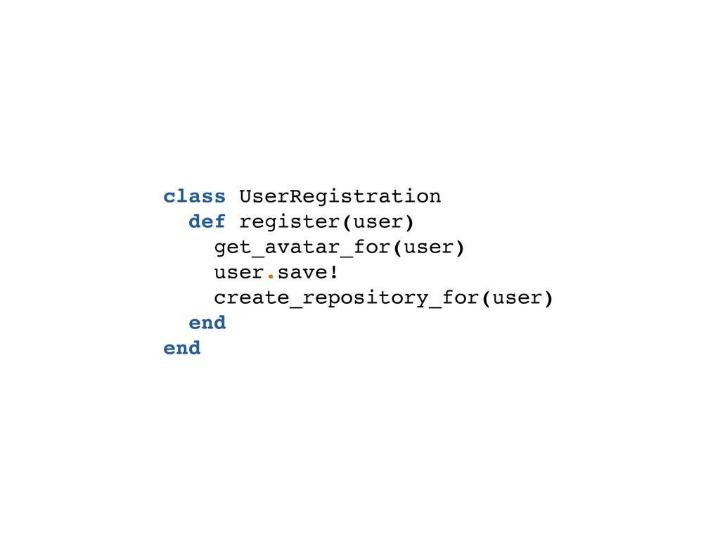 class UserRegistration def register(user) get_a...