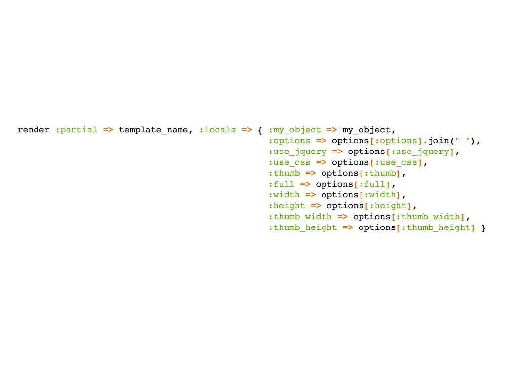 render :partial => template_name, :locals => { ...