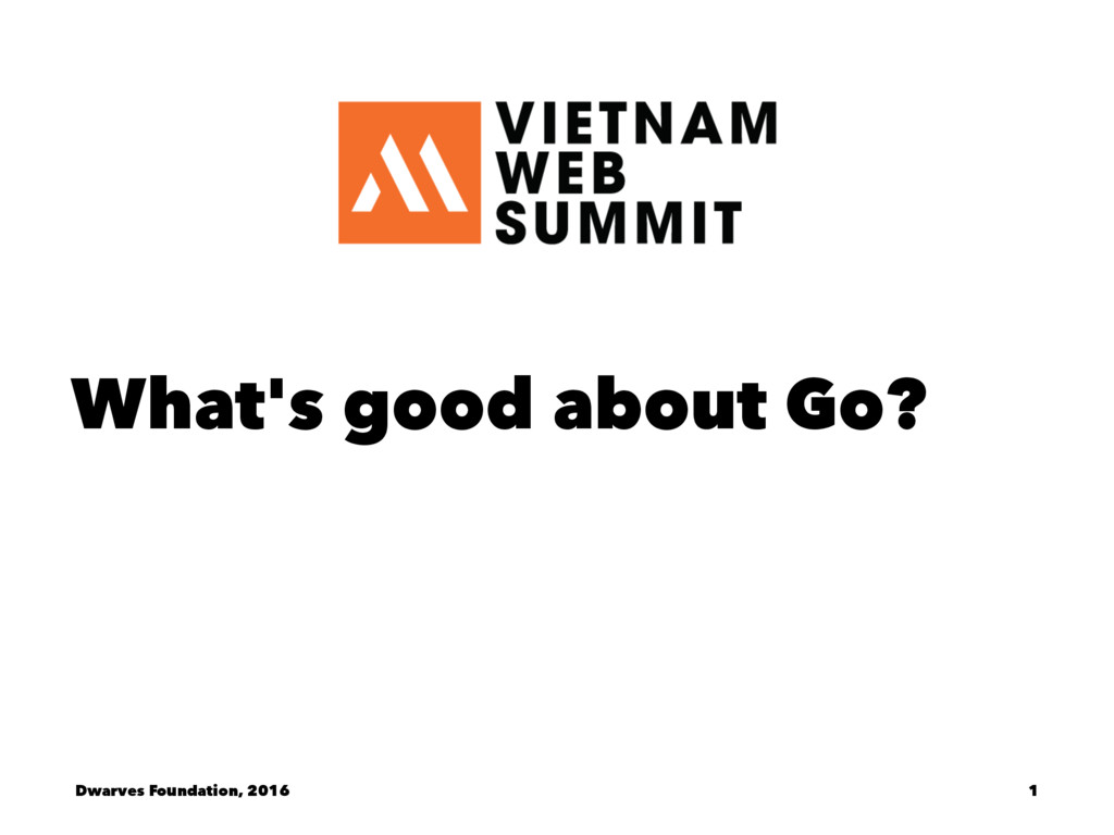 What's good about Go? Dwarves Foundation, 2016 1