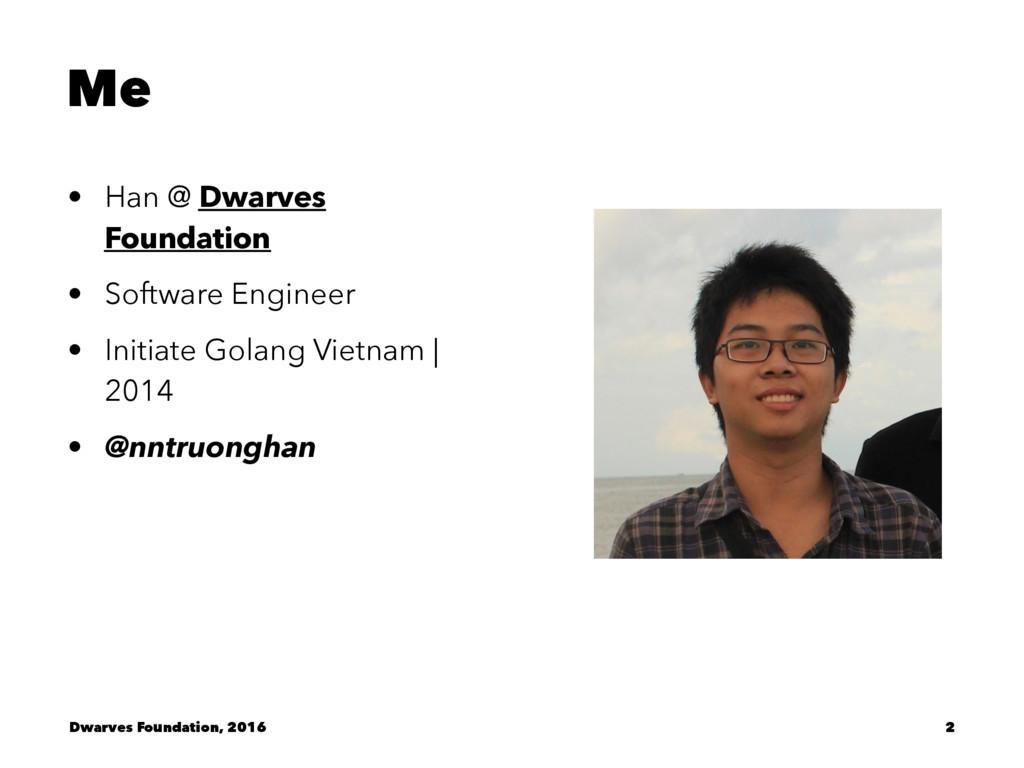 Me • Han @ Dwarves Foundation • Software Engine...