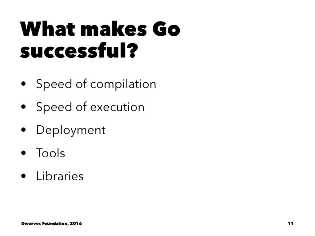 What makes Go successful? • Speed of compilatio...