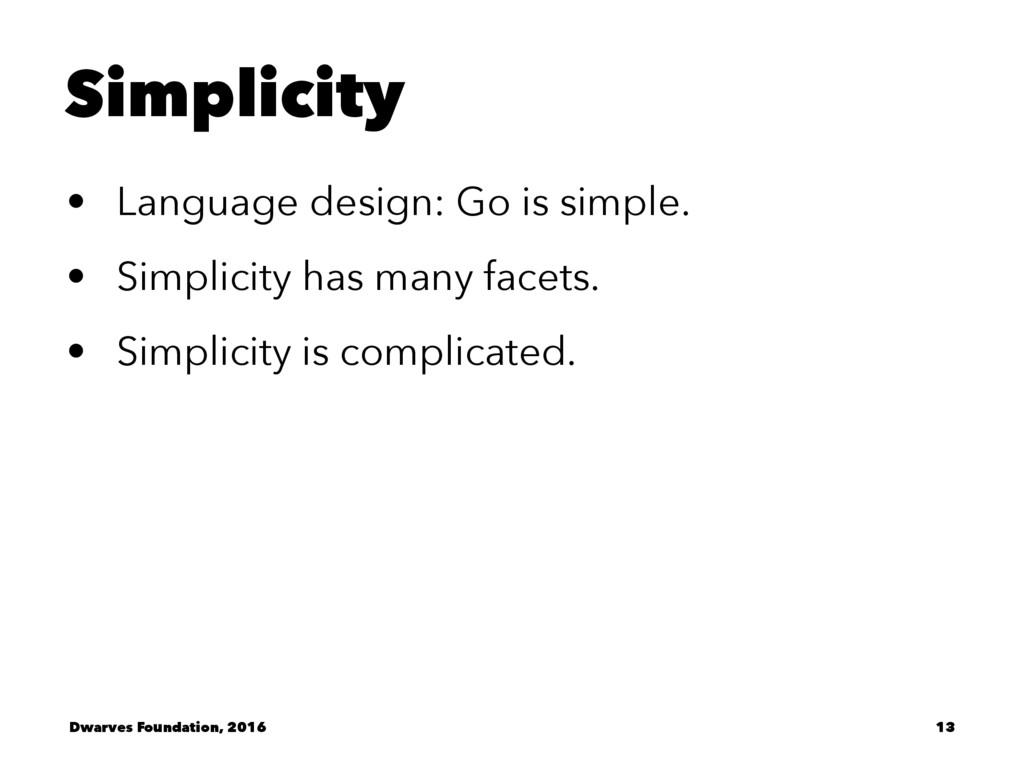 Simplicity • Language design: Go is simple. • S...