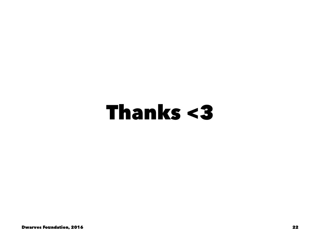 Thanks <3 Dwarves Foundation, 2016 22