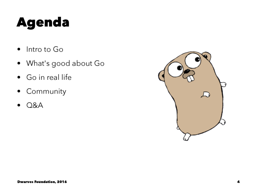 Agenda • Intro to Go • What's good about Go • G...