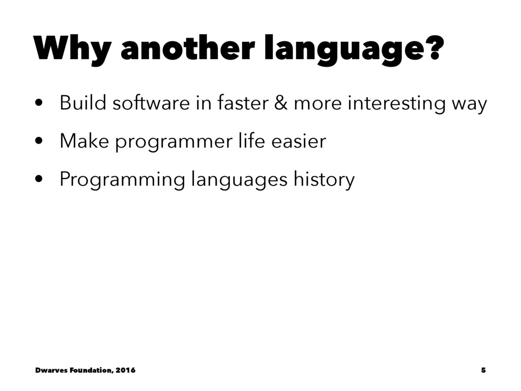 Why another language? • Build software in faste...