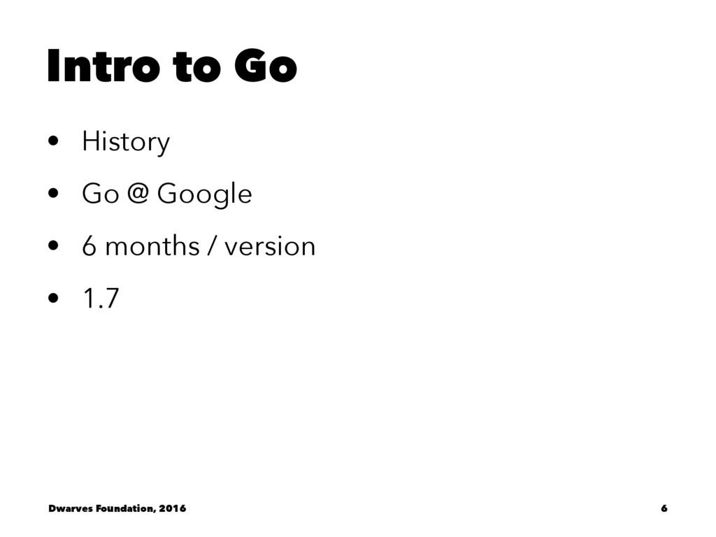 Intro to Go • History • Go @ Google • 6 months ...