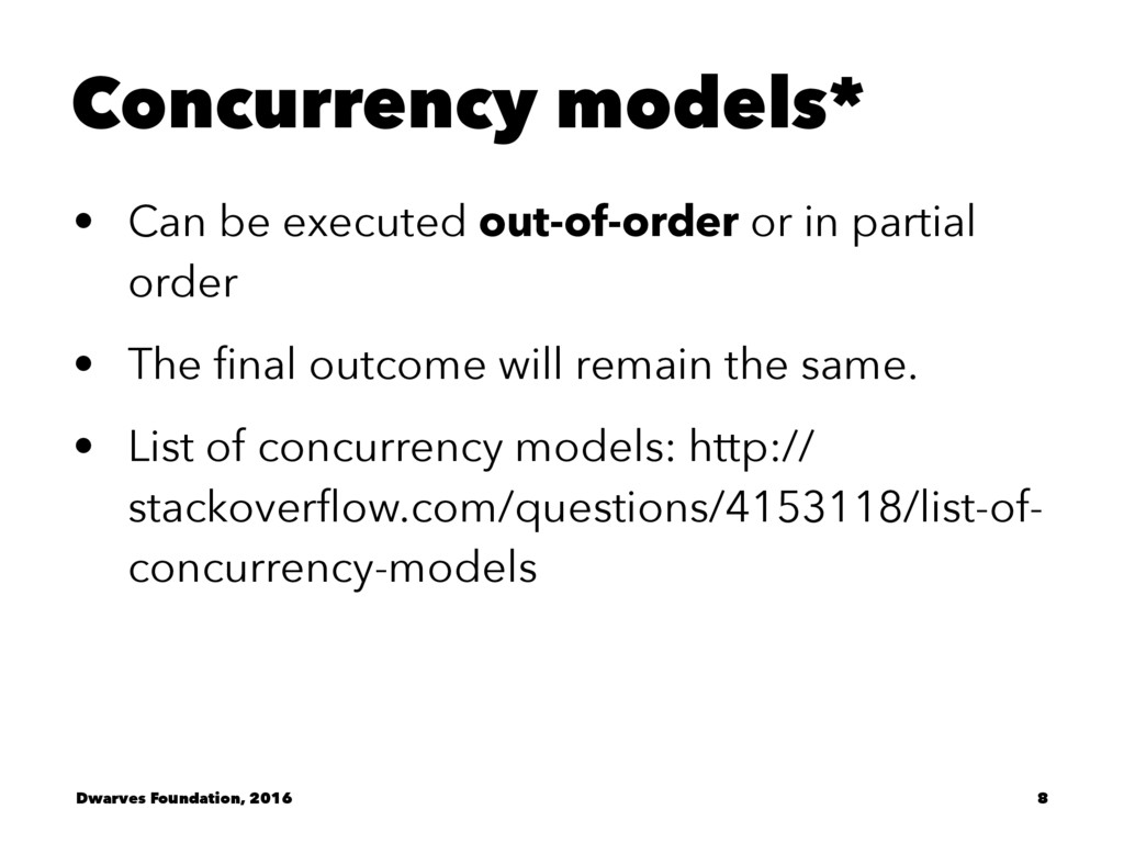 Concurrency models* • Can be executed out-of-or...