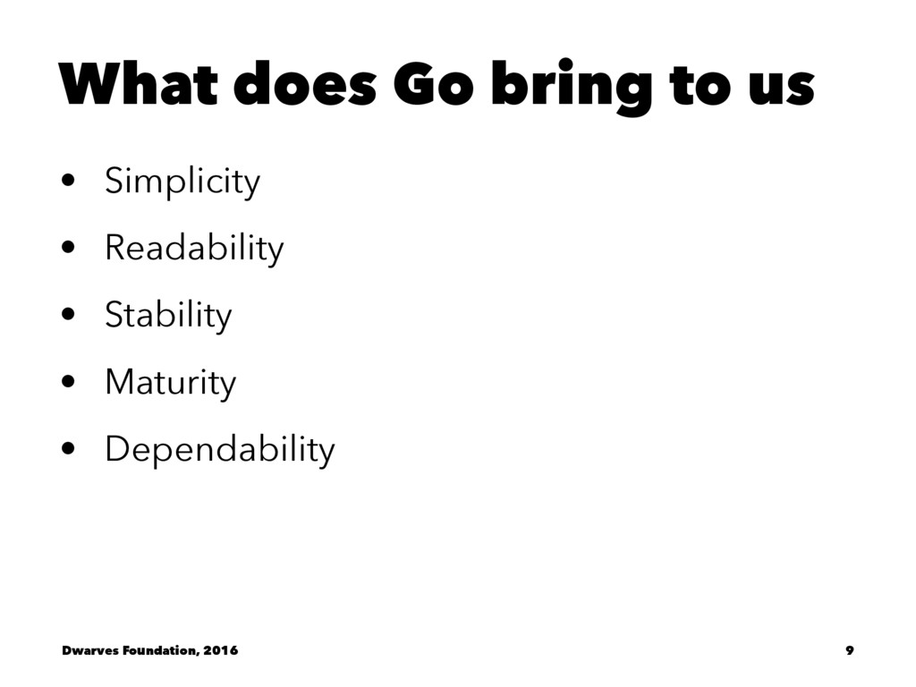 What does Go bring to us • Simplicity • Readabi...